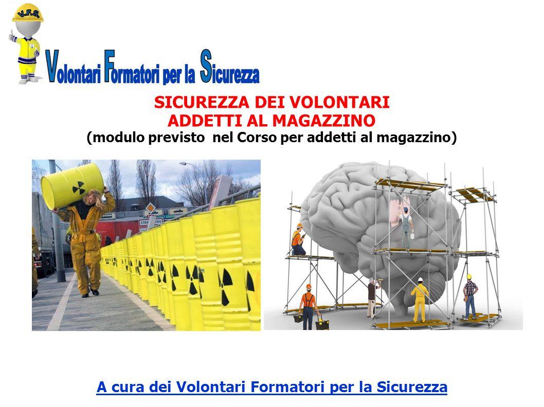 SICUREZZA DEI VOLONTARI ADDETTI AL MAGAZZINO (modulo previsto nel Corso per addetti al magazzino) A cura dei Volontari Formatori per la Sicurezza