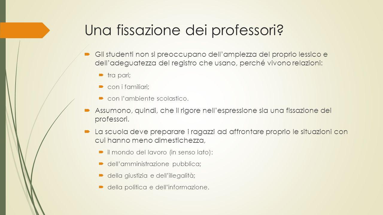 Una fissazione dei professori.