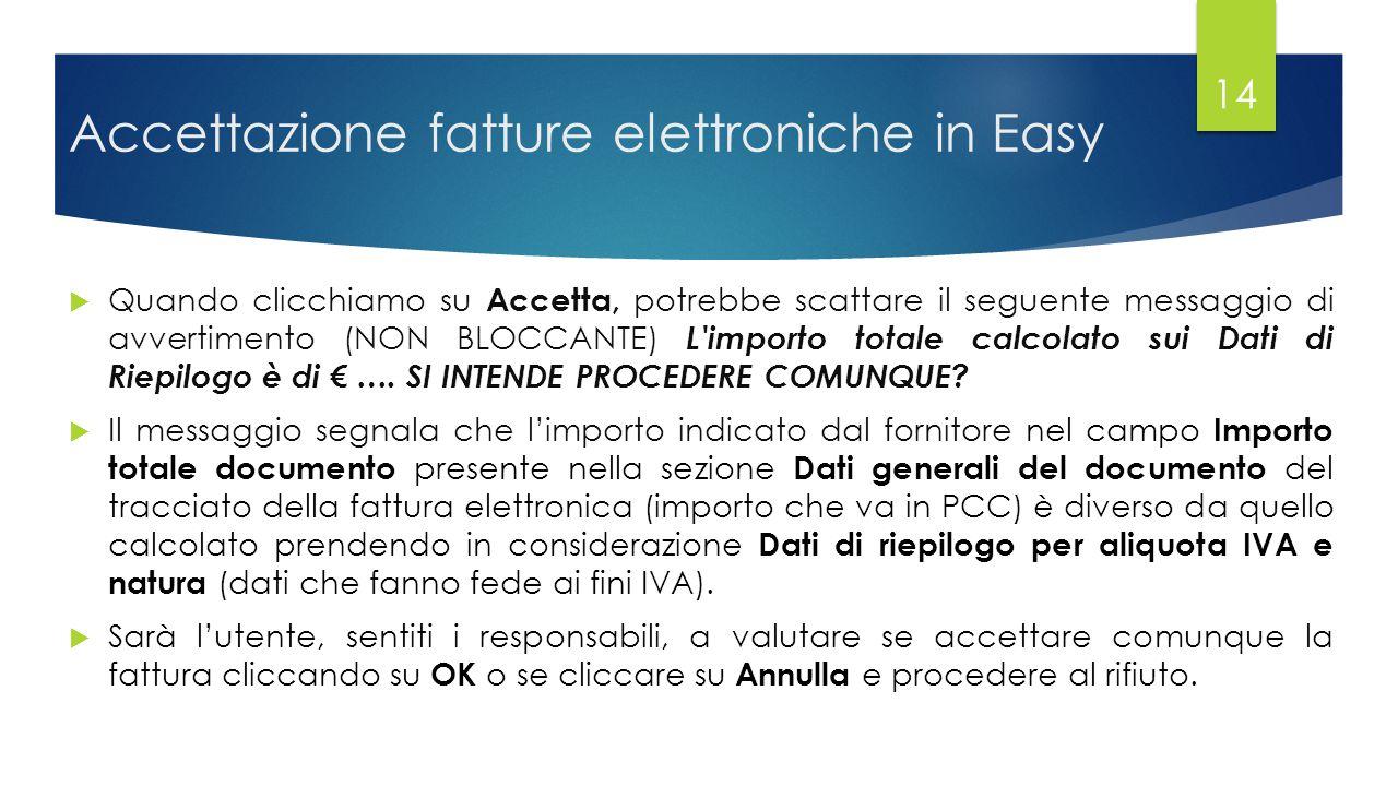 Accettazione fatture elettroniche in Easy  Quando clicchiamo su Accetta, potrebbe scattare il seguente messaggio di avvertimento (NON BLOCCANTE) L importo totale calcolato sui Dati di Riepilogo è di € ….