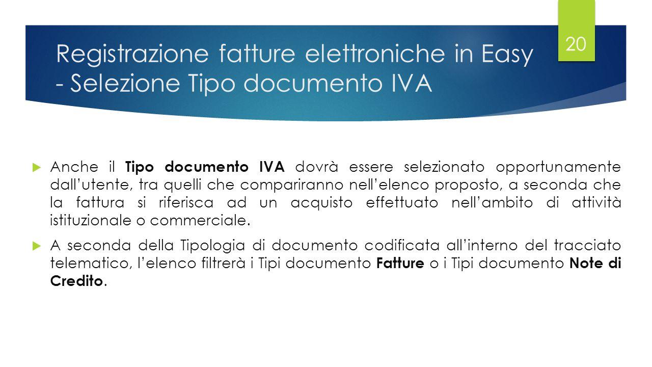 Registrazione fatture elettroniche in Easy - Selezione Tipo documento IVA  Anche il Tipo documento IVA dovrà essere selezionato opportunamente dall'utente, tra quelli che compariranno nell'elenco proposto, a seconda che la fattura si riferisca ad un acquisto effettuato nell'ambito di attività istituzionale o commerciale.