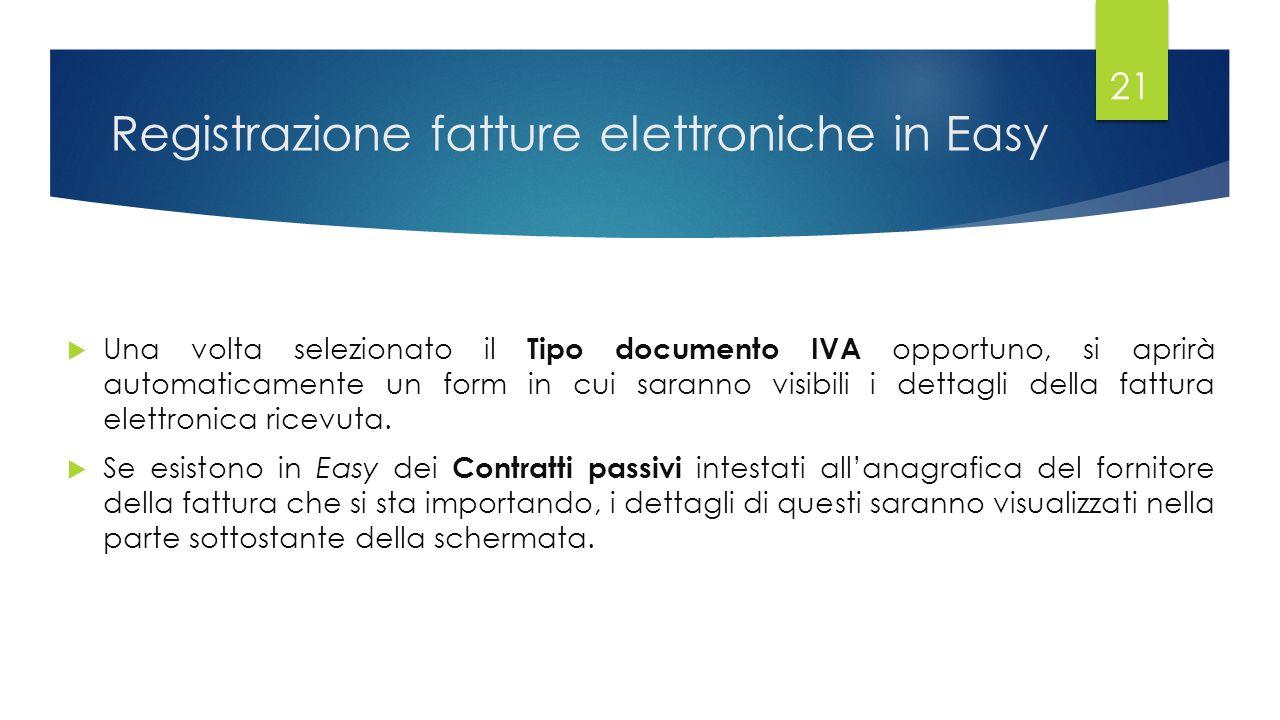 Registrazione fatture elettroniche in Easy  Una volta selezionato il Tipo documento IVA opportuno, si aprirà automaticamente un form in cui saranno visibili i dettagli della fattura elettronica ricevuta.