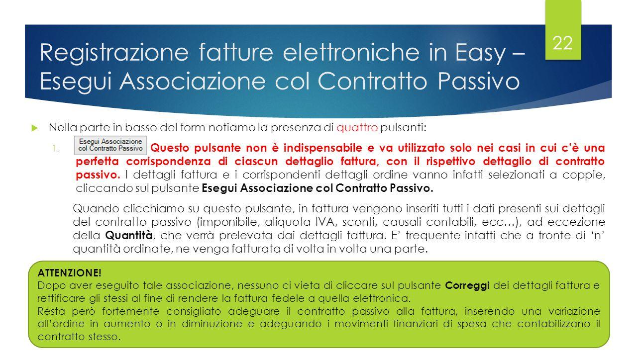 Registrazione fatture elettroniche in Easy – Esegui Associazione col Contratto Passivo  Nella parte in basso del form notiamo la presenza di quattro pulsanti: 1.