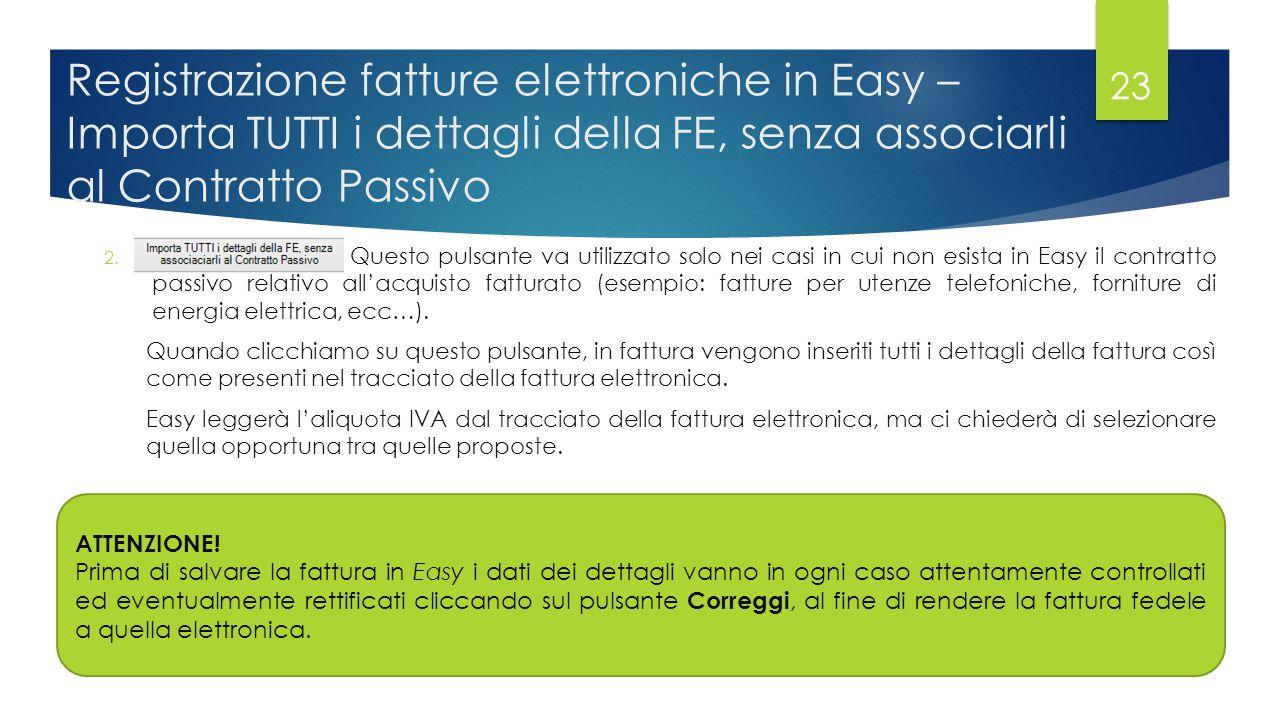 Registrazione fatture elettroniche in Easy – Importa TUTTI i dettagli della FE, senza associarli al Contratto Passivo 2.