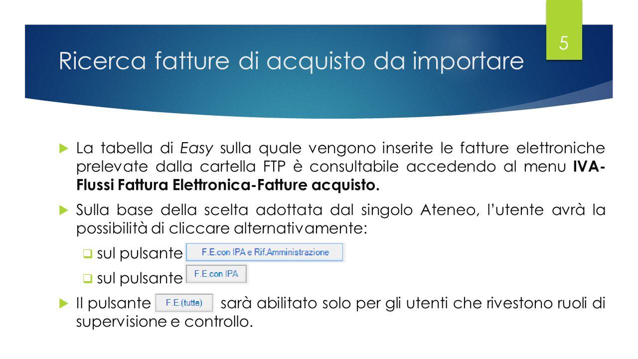 Ricerca fatture di acquisto da importare  La tabella di Easy sulla quale vengono inserite le fatture elettroniche prelevate dalla cartella FTP è consultabile accedendo al menu IVA- Flussi Fattura Elettronica-Fatture acquisto.