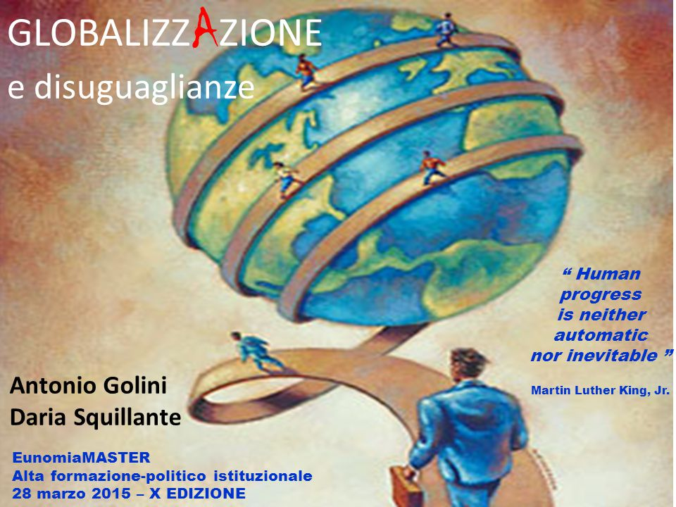""" Human progress is neither automatic nor inevitable "" Martin Luther King, Jr. GLOBALIZZ A ZIONE e disuguaglianze Antonio Golini Daria Squillante Euno"