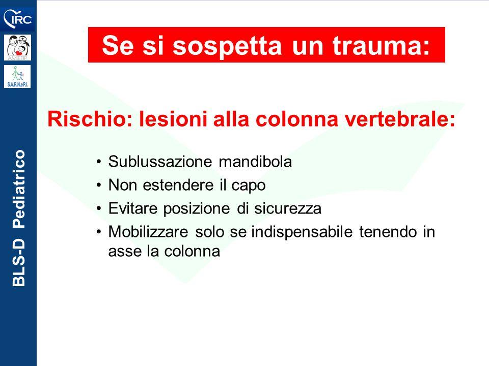 BLS-D Pediatrico Se si sospetta un trauma: Rischio: lesioni alla colonna vertebrale: Sublussazione mandibola Non estendere il capo Evitare posizione d