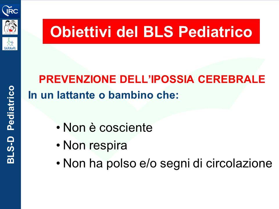 BLS-D Pediatrico Obiettivi del BLS Pediatrico PREVENZIONE DELL'IPOSSIA CEREBRALE In un lattante o bambino che: Non è cosciente Non respira Non ha pols