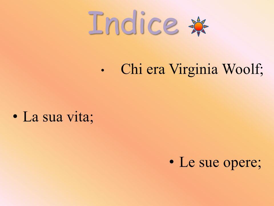 Indice La sua vita; Chi era Virginia Woolf; Le sue opere;