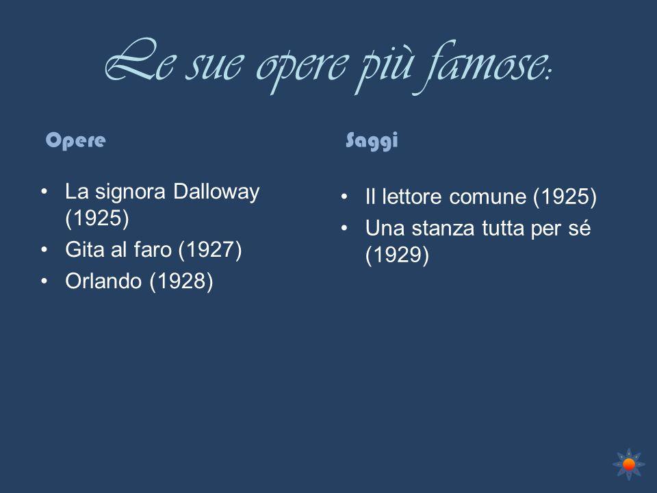 Le sue opere più famose: La signora Dalloway (1925) Gita al faro (1927) Orlando (1928) Il lettore comune (1925) Una stanza tutta per sé (1929) OpereSaggi