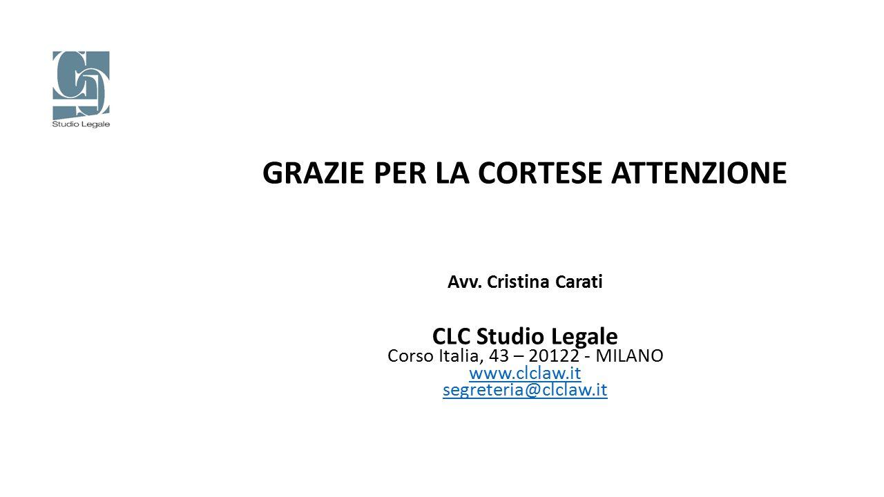 GRAZIE PER LA CORTESE ATTENZIONE Avv. Cristina Carati CLC Studio Legale Corso Italia, 43 – 20122 - MILANO www.clclaw.it segreteria@clclaw.it www.clcla