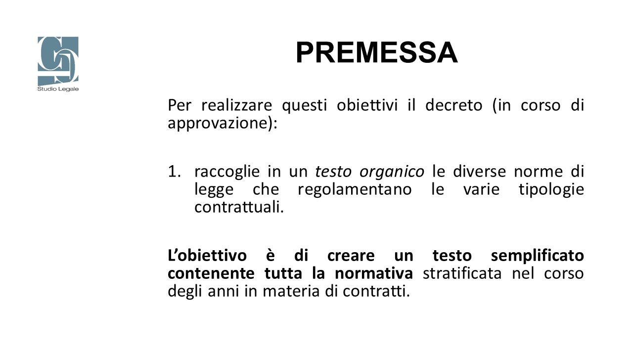 PREMESSA Per realizzare questi obiettivi il decreto (in corso di approvazione): 1.raccoglie in un testo organico le diverse norme di legge che regolam