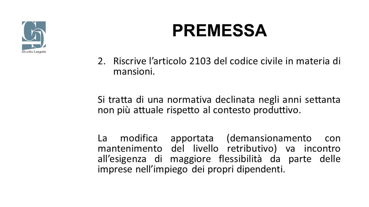PREMESSA 2.Riscrive l'articolo 2103 del codice civile in materia di mansioni. Si tratta di una normativa declinata negli anni settanta non più attuale