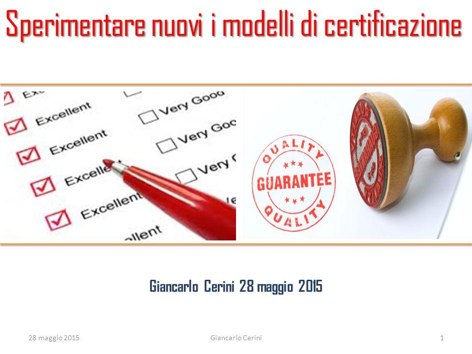 Sperimentare nuovi i modelli di certificazione Giancarlo Cerini 28 maggio 2015 28 maggio 20151Giancarlo Cerini