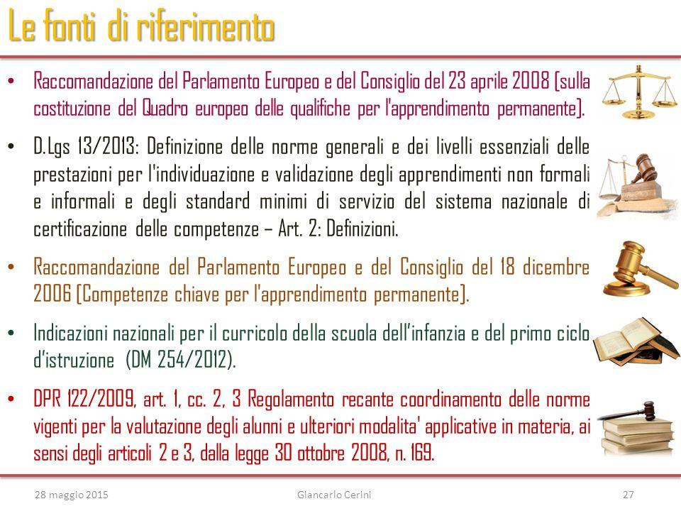 28 maggio 2015Giancarlo Cerini27 Le fonti di riferimento Raccomandazione del Parlamento Europeo e del Consiglio del 23 aprile 2008 [sulla costituzione del Quadro europeo delle qualifiche per l apprendimento permanente].