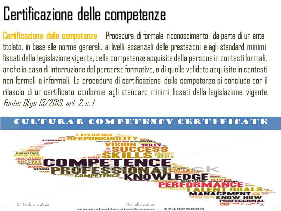Certificazione delle competenze Certificazione delle competenze – Procedura di formale riconoscimento, da parte di un ente titolato, in base alle norm
