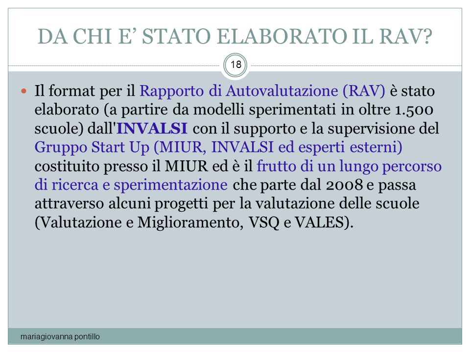 DA CHI E' STATO ELABORATO IL RAV? mariagiovanna pontillo 18 Il format per il Rapporto di Autovalutazione (RAV) è stato elaborato (a partire da modelli