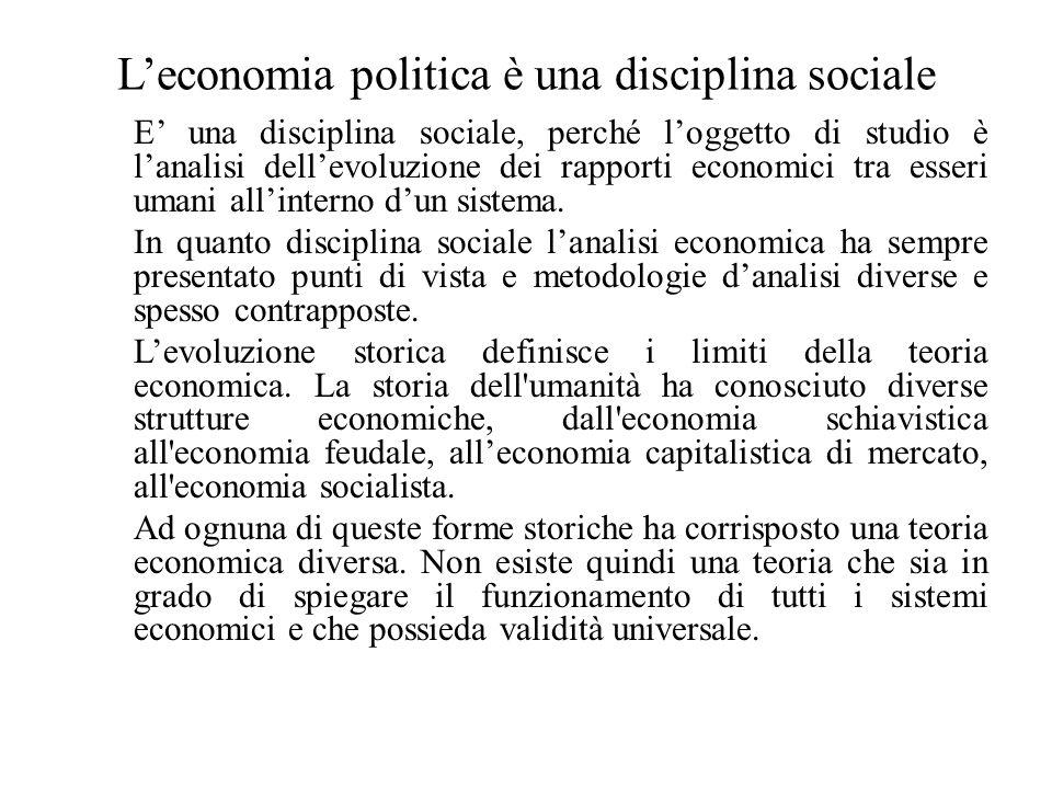 L'economia politica è una disciplina sociale E' una disciplina sociale, perché l'oggetto di studio è l'analisi dell'evoluzione dei rapporti economici