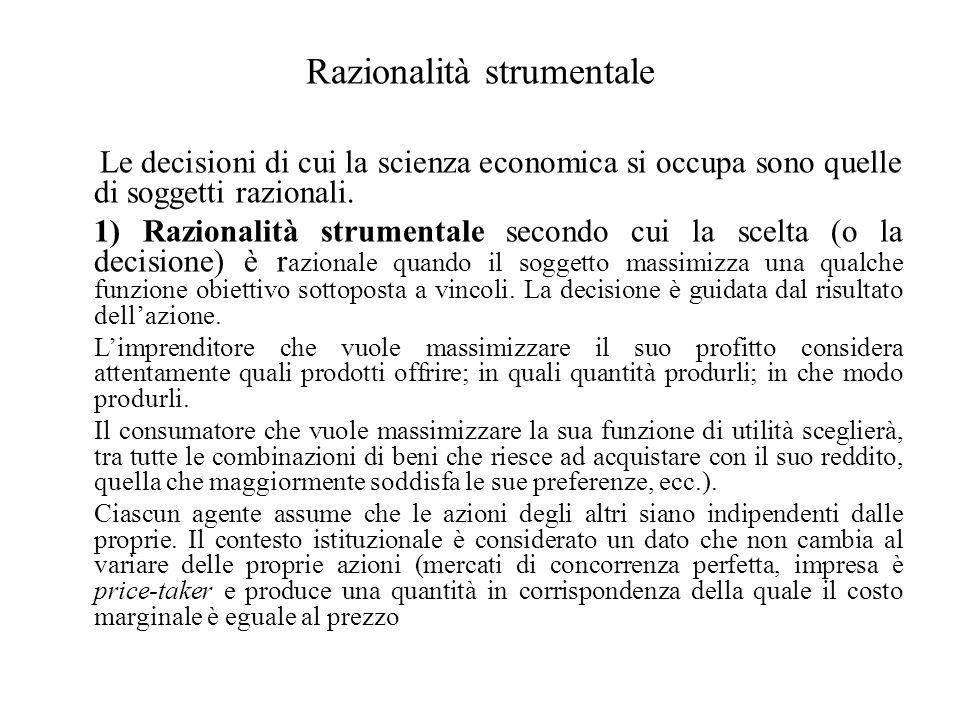 Razionalità strumentale Le decisioni di cui la scienza economica si occupa sono quelle di soggetti razionali. 1) Razionalità strumentale secondo cui l