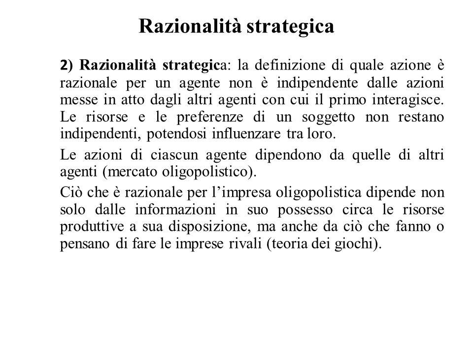 Razionalità strategica 2 ) Razionalità strategica: la definizione di quale azione è razionale per un agente non è indipendente dalle azioni messe in a