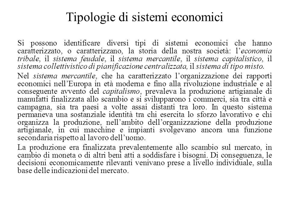 Tipologie di sistemi economici Si possono identificare diversi tipi di sistemi economici che hanno caratterizzato, o caratterizzano, la storia della n