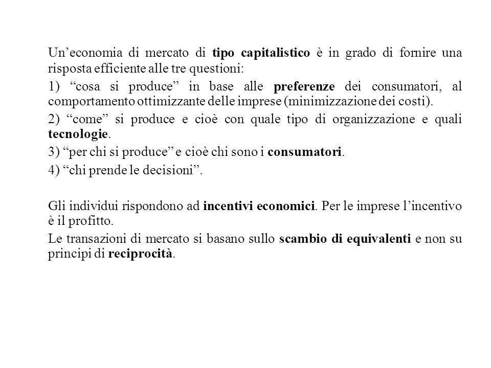 """Un'economia di mercato di tipo capitalistico è in grado di fornire una risposta efficiente alle tre questioni: 1) """"cosa si produce"""" in base alle prefe"""