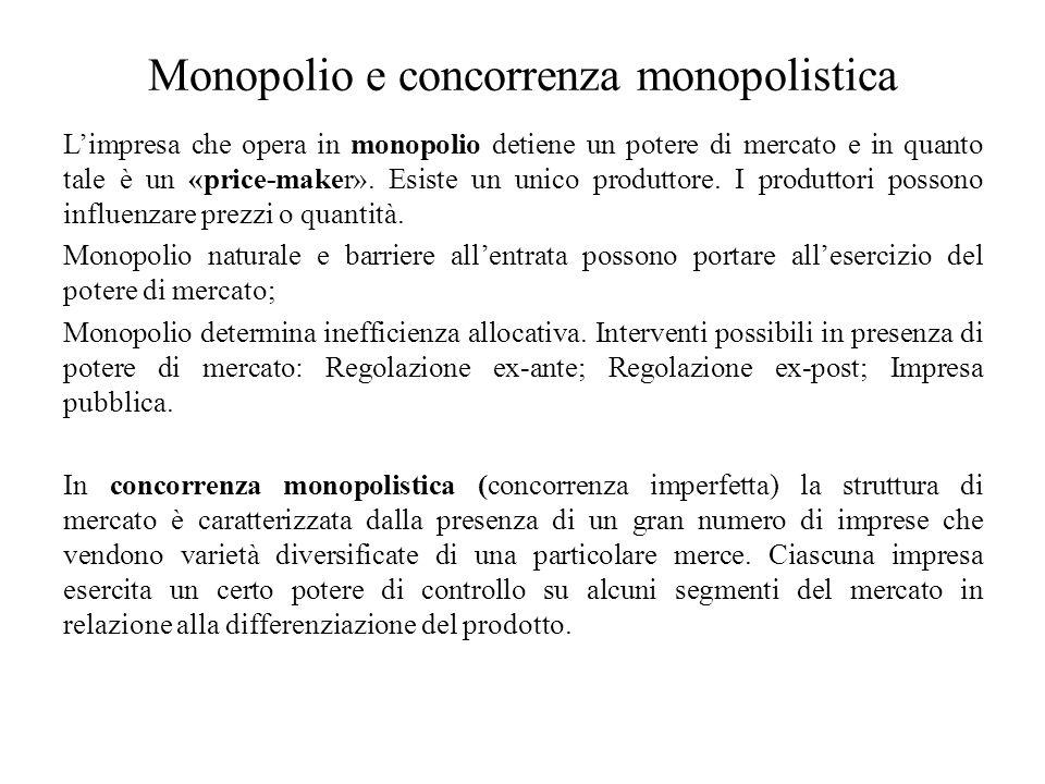 Monopolio e concorrenza monopolistica L'impresa che opera in monopolio detiene un potere di mercato e in quanto tale è un «price-maker». Esiste un uni