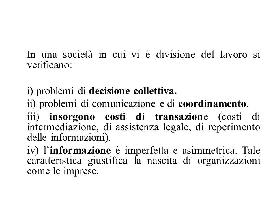 In una società in cui vi è divisione del lavoro si verificano: i) problemi di decisione collettiva. ii) problemi di comunicazione e di coordinamento.