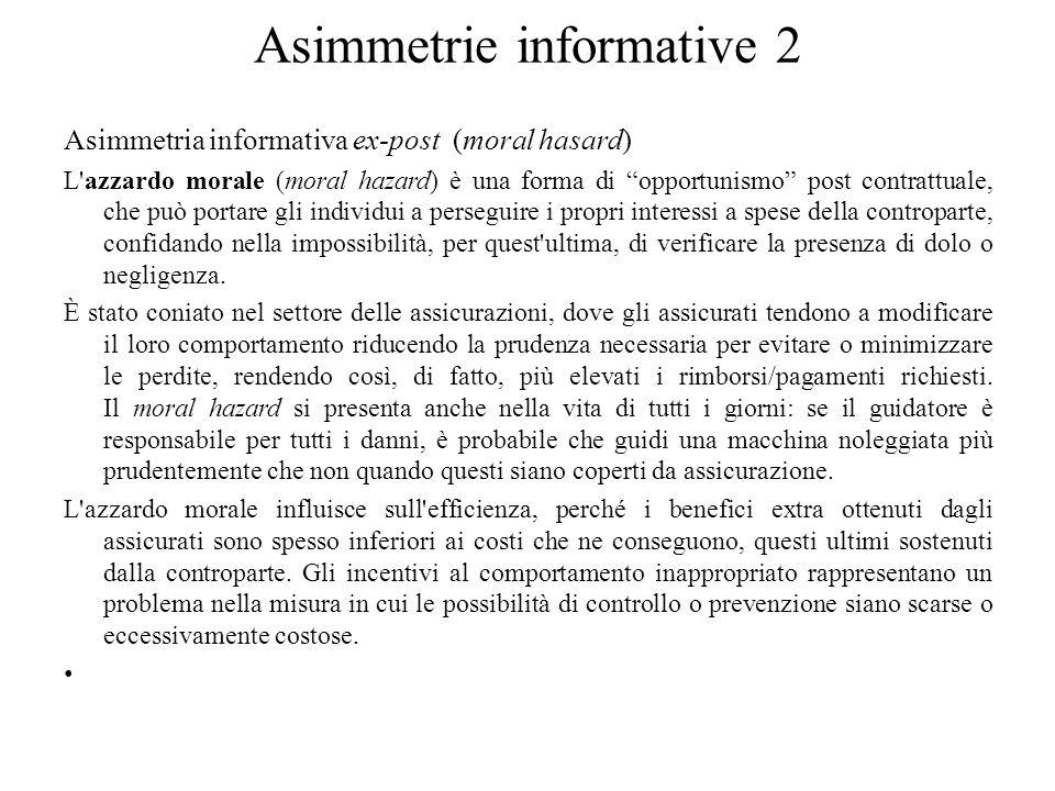 """Asimmetrie informative 2 Asimmetria informativa ex-post (moral hasard) L'azzardo morale (moral hazard) è una forma di """"opportunismo"""" post contrattuale"""