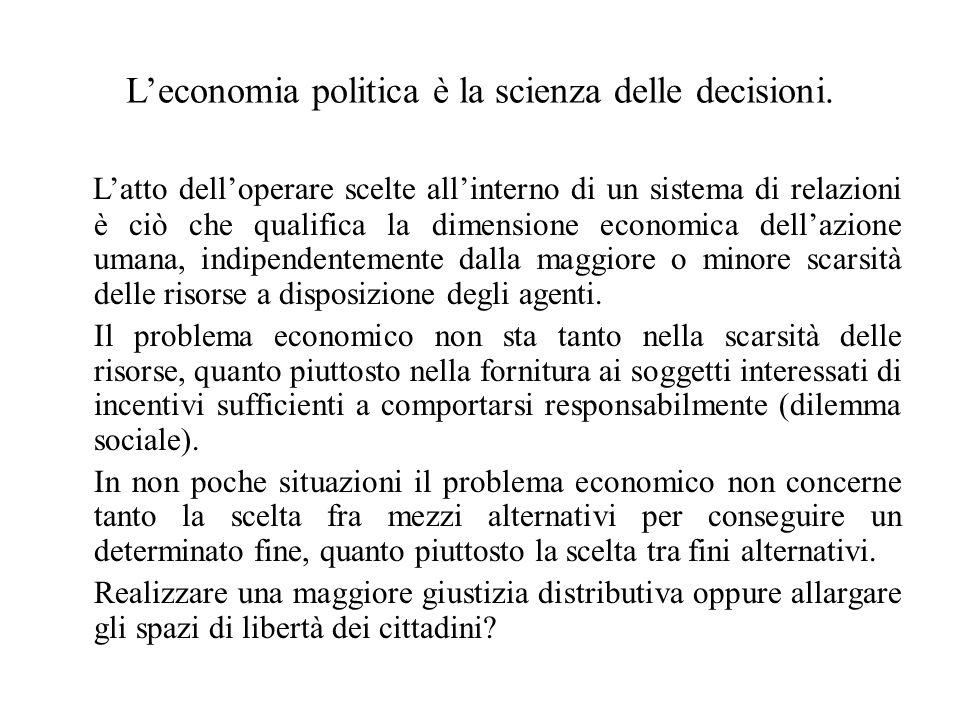 L'economia politica è la scienza delle decisioni. L'atto dell'operare scelte all'interno di un sistema di relazioni è ciò che qualifica la dimensione