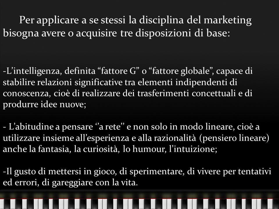 """Per applicare a se stessi la disciplina del marketing bisogna avere o acquisire tre disposizioni di base: -L'intelligenza, definita """"fattore G"""" o """"fat"""
