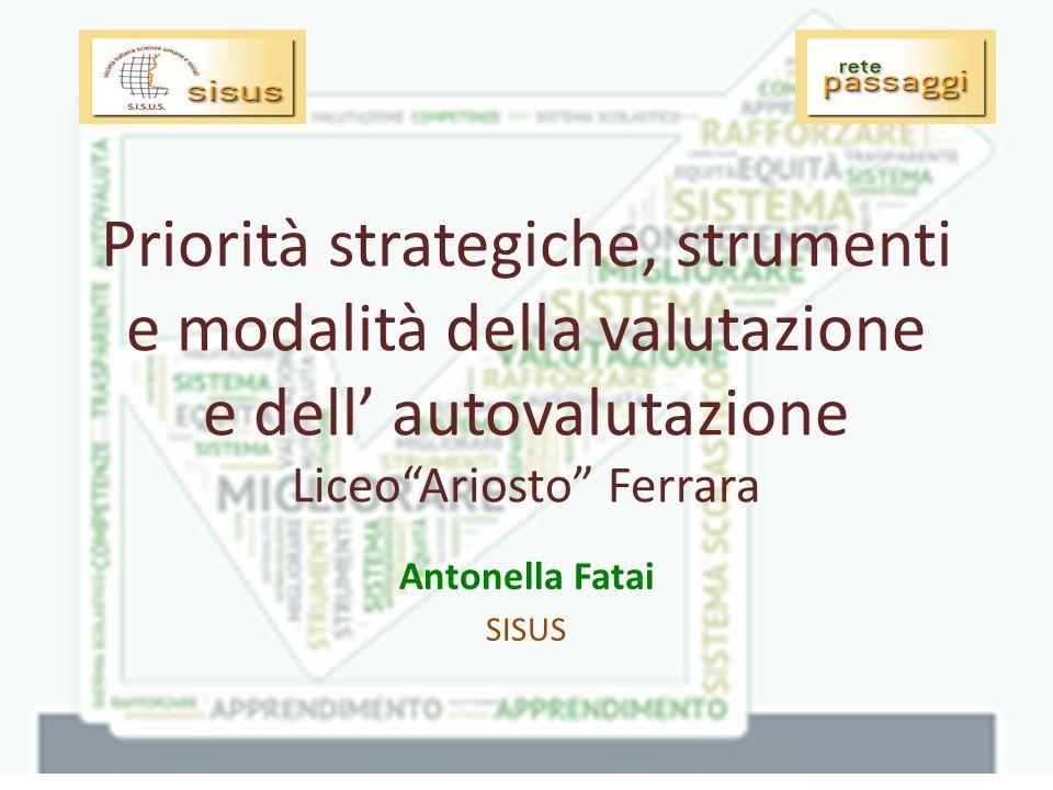 Antonella Fatai SISUS Priorità strategiche, strumenti e modalità della valutazione e dell' autovalutazione Liceo Ariosto Ferrara