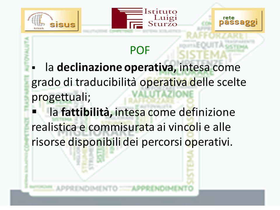 POF  la declinazione operativa, intesa come grado di traducibilità operativa delle scelte progettuali;  la fattibilità, intesa come definizione realistica e commisurata ai vincoli e alle risorse disponibili dei percorsi operativi.