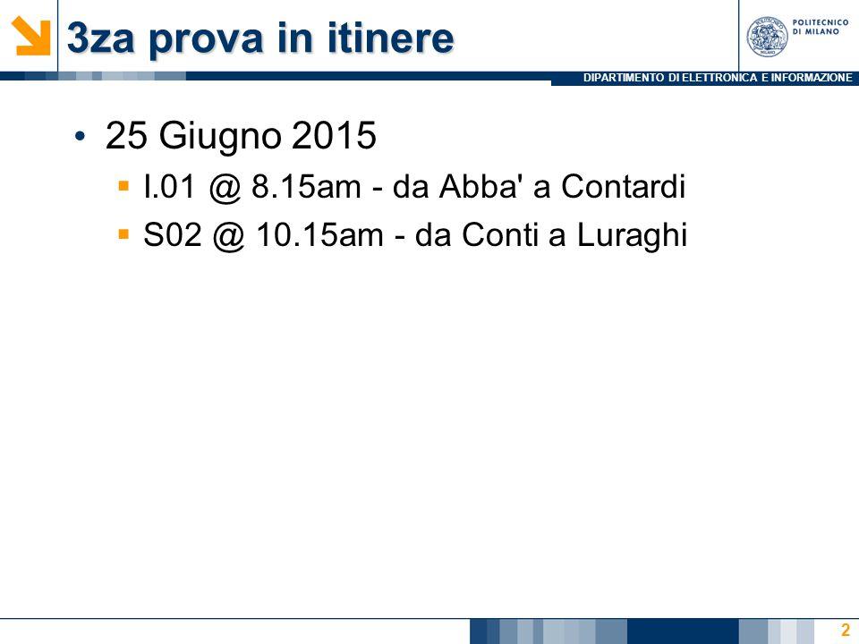 DIPARTIMENTO DI ELETTRONICA E INFORMAZIONE 3za prova in itinere 25 Giugno 2015  I.01 @ 8.15am - da Abba a Contardi  S02 @ 10.15am - da Conti a Luraghi 2