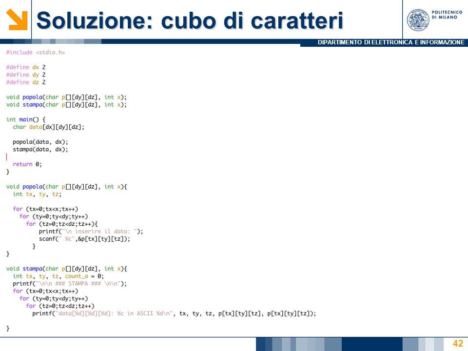 DIPARTIMENTO DI ELETTRONICA E INFORMAZIONE Soluzione: cubo di caratteri 42