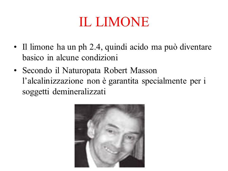 IL LIMONE Il limone ha un ph 2.4, quindi acido ma può diventare basico in alcune condizioni Secondo il Naturopata Robert Masson l'alcalinizzazione non