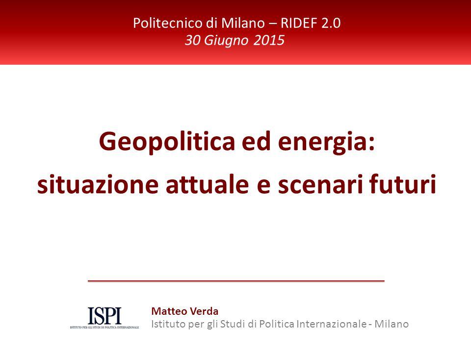 ISPI Energy Watch Geopolitica ed energia: situazione attuale e scenari futuri Politecnico di Milano – RIDEF 2.0 30 Giugno 2015 Matteo Verda Istituto per gli Studi di Politica Internazionale - Milano