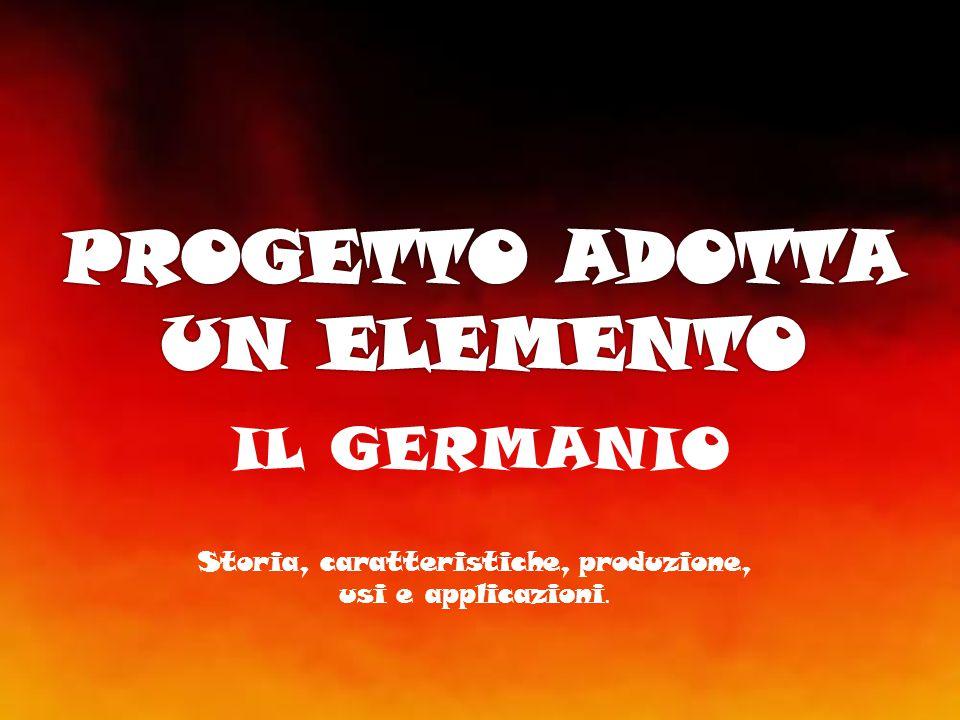 IL GERMANIO Storia, caratteristiche, produzione, usi e applicazioni.