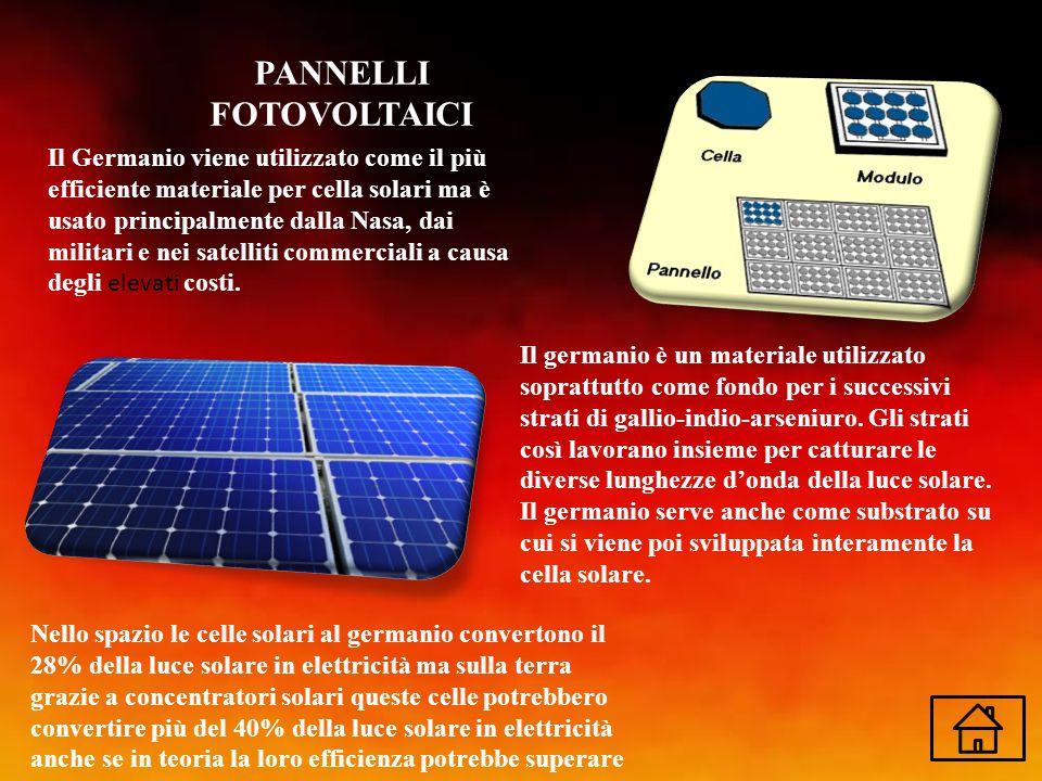 PANNELLI FOTOVOLTAICI Il Germanio viene utilizzato come il più efficiente materiale per cella solari ma è usato principalmente dalla Nasa, dai militar