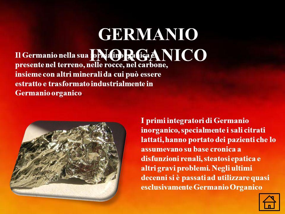 GERMANIO INORGANICO Il Germanio nella sua forma inorganica è presente nel terreno, nelle rocce, nel carbone, insieme con altri minerali da cui può ess