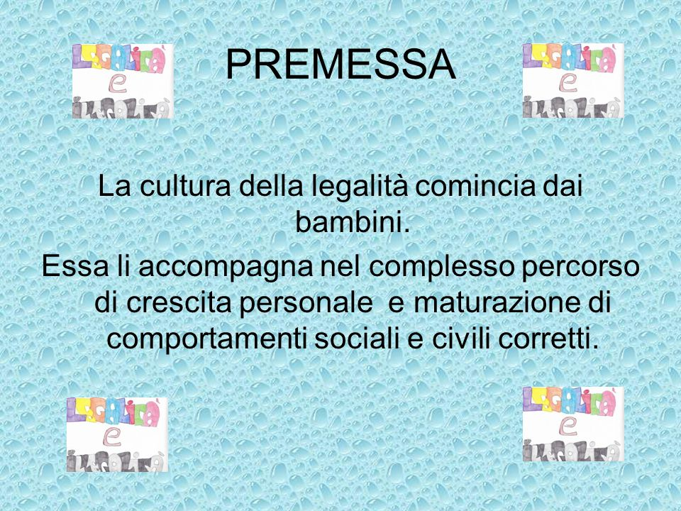 PREMESSA La cultura della legalità comincia dai bambini.