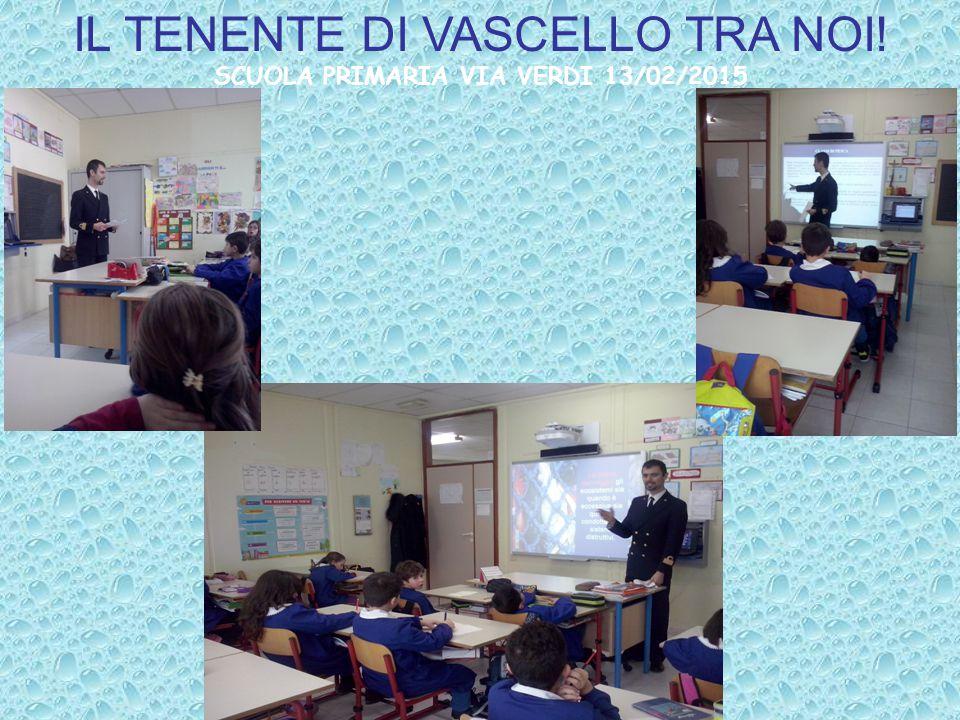 IL TENENTE DI VASCELLO TRA NOI! SCUOLA PRIMARIA VIA VERDI 13/02/2015