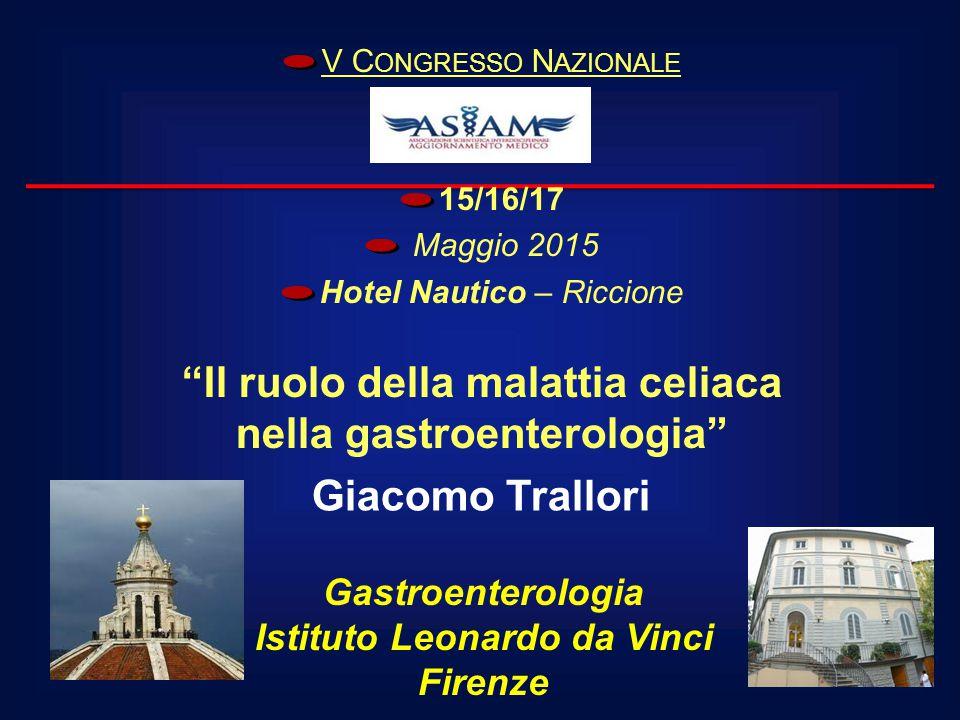 """Giacomo Trallori Gastroenterologia Istituto Leonardo da Vinci Firenze V C ONGRESSO N AZIONALE 15/16/17 Maggio 2015 Hotel Nautico – Riccione """"Il ruolo"""