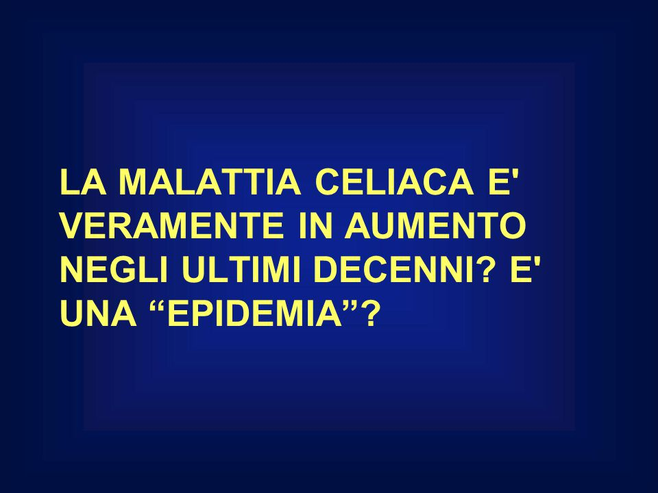 """LA MALATTIA CELIACA E' VERAMENTE IN AUMENTO NEGLI ULTIMI DECENNI? E' UNA """"EPIDEMIA""""?"""