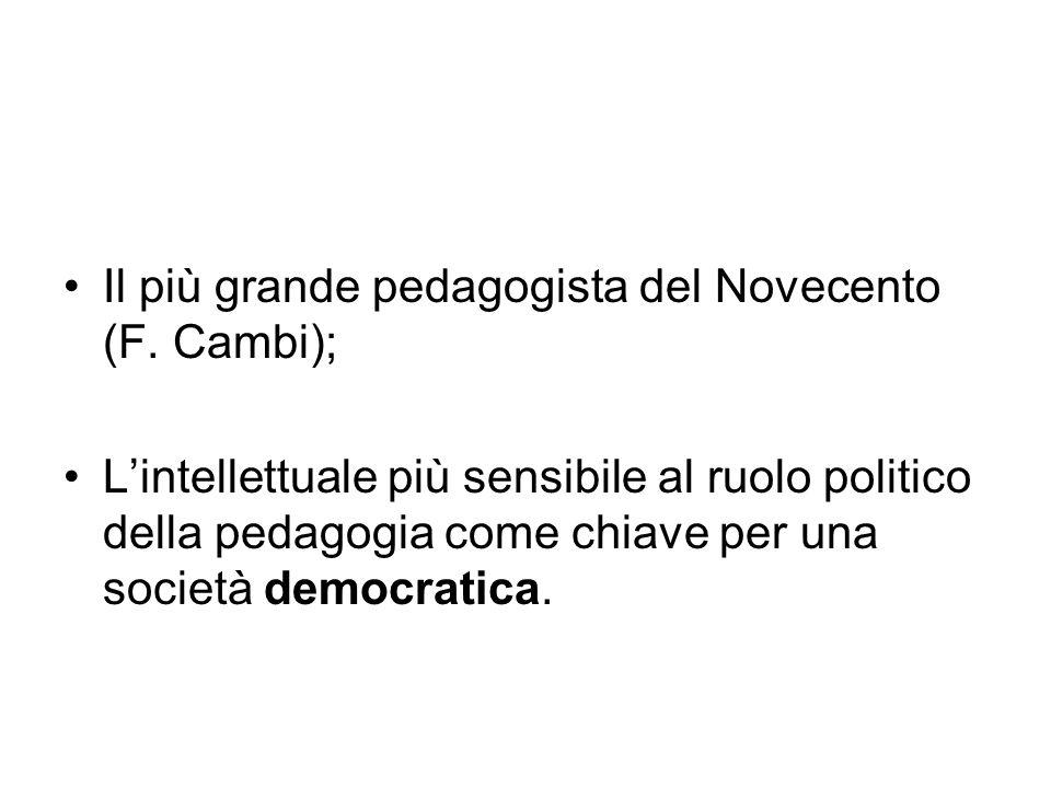 Il più grande pedagogista del Novecento (F. Cambi); L'intellettuale più sensibile al ruolo politico della pedagogia come chiave per una società democr