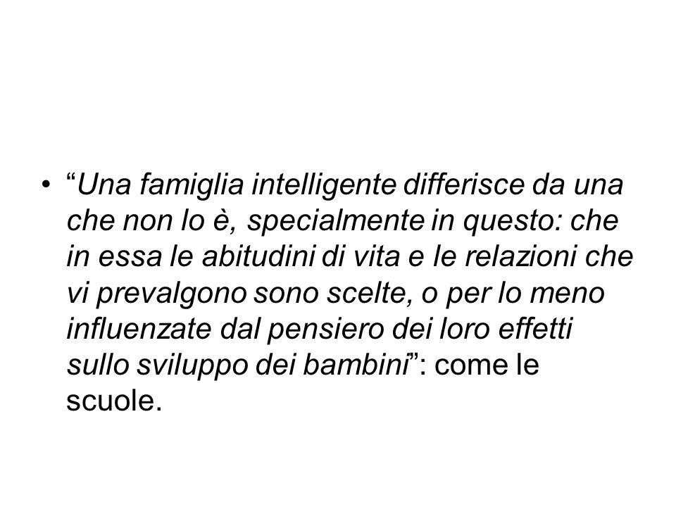"""""""Una famiglia intelligente differisce da una che non lo è, specialmente in questo: che in essa le abitudini di vita e le relazioni che vi prevalgono s"""