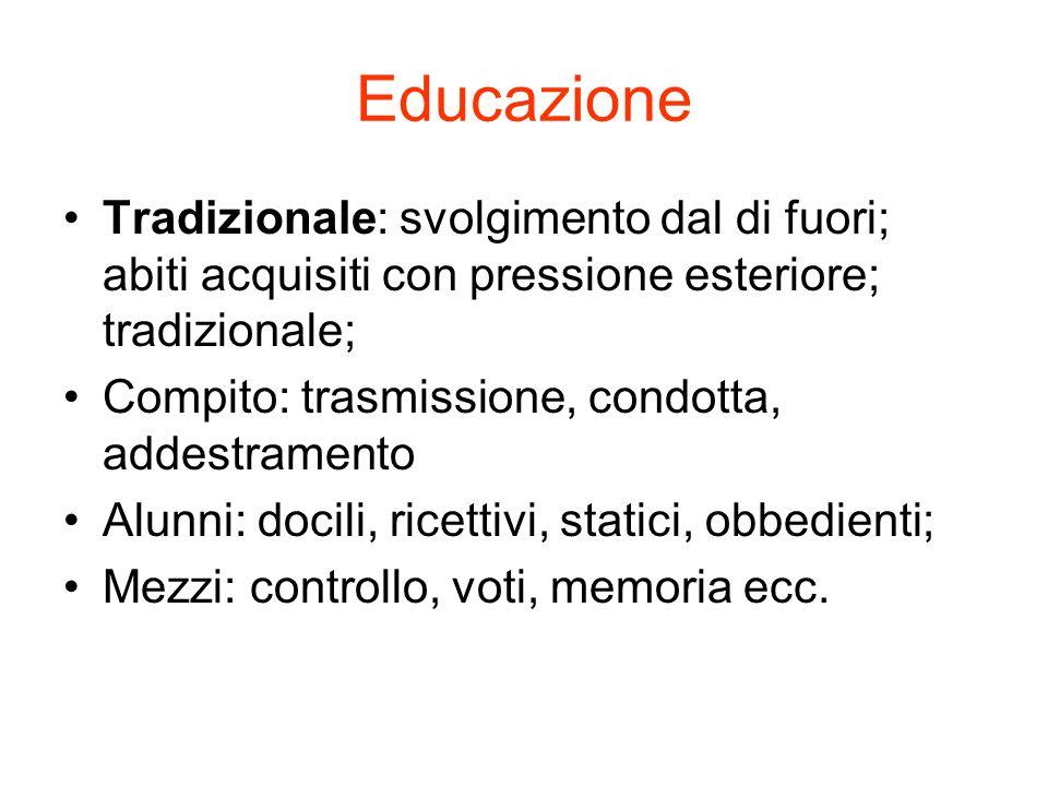 Educazione Tradizionale: svolgimento dal di fuori; abiti acquisiti con pressione esteriore; tradizionale; Compito: trasmissione, condotta, addestramen