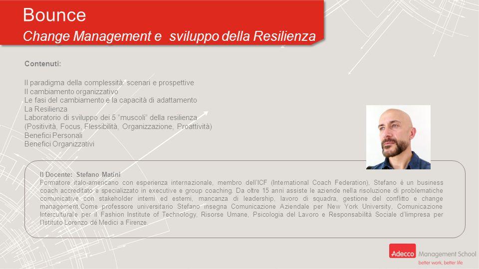 Bounce Change Management e sviluppo della Resilienza Bounce Change Management e sviluppo della Resilienza Contenuti: Il paradigma della complessità: s