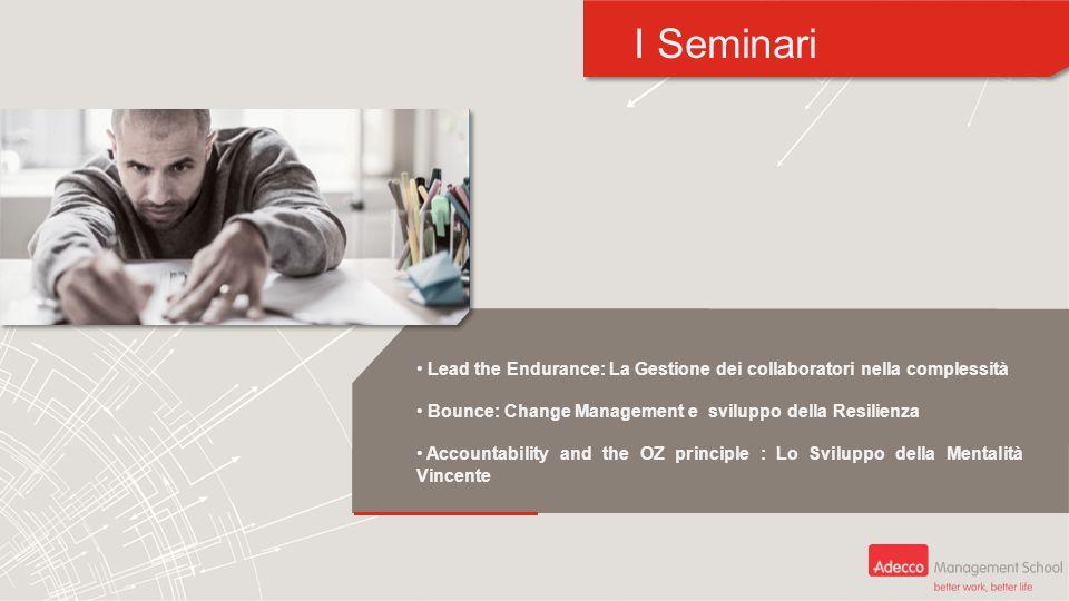 I Seminari Lead the Endurance: La Gestione dei collaboratori nella complessità Bounce: Change Management e sviluppo della Resilienza Accountability an