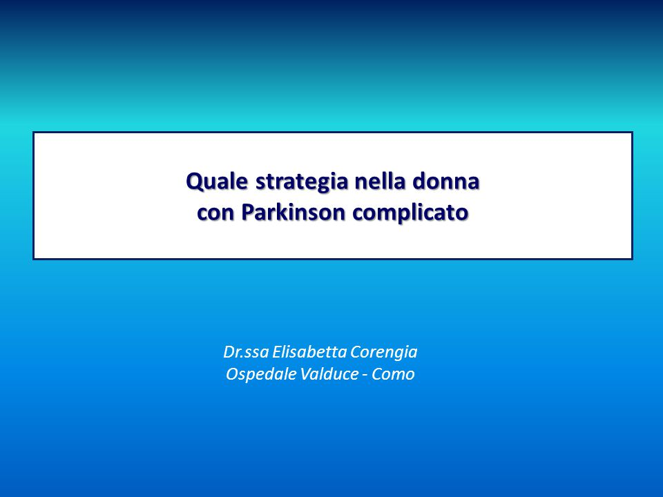 Donna e Parkinson – le peculiarità I sintomi correlati al fenomeno del wearing-off sono più frequenti (Stacy MA, 2010) Wearing-off e discinesie sono più frequenti e compaiono più precocemente (Hassin-Baer S., 2011) Minor frequenza di disturbi del controllo degli impulsi Minore incidenza di complicanze cognitive Maggiore incidenza di ansia e depressione Peggioramento dei sintomi in fase premenopausale + Basso peso coroporeo, età giovanile all'esordio, durata del trattamento con levodopa (Obeso JA., 2000; Olanow CW., 2013) («The Gender Factor in Wearing-off among patients with Parkinson's disease: a post hoc analysis of DEEP Study», Stocchi, 2014)