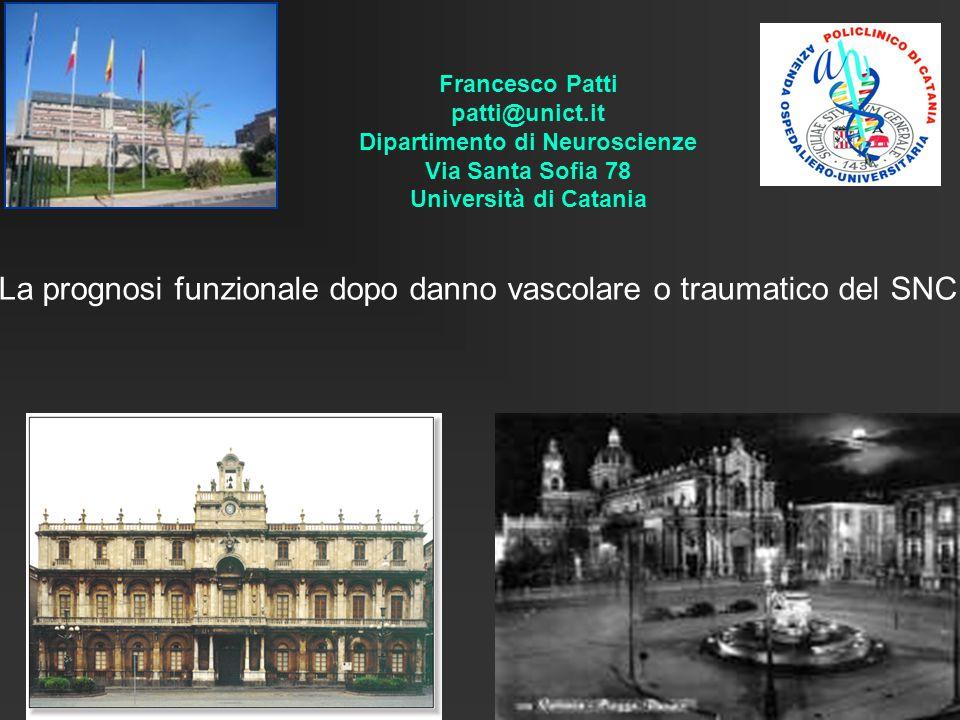 Francesco Patti patti@unict.it Dipartimento di Neuroscienze Via Santa Sofia 78 Università di Catania La prognosi funzionale dopo danno vascolare o tra